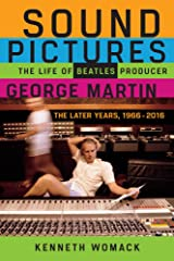 Sound Pictures: The Life of Beatles Producer George Martin, The Later Years, 1966–2016 Hardcover