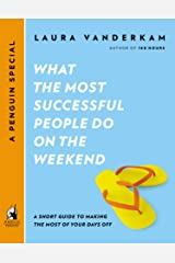 What the Most Successful People Do on the Weekend: A Short Guide to Making the Most of Your Days Off (A Penguin Special from Portfo lio) Kindle Edition