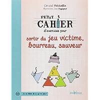 PETIT CAHIER D'EXERCICES POUR SORTIR DU JEU VICTIME, BOURREAU, SAUVEUR