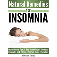 Natural Remedies for INSOMNIA: Learn How to Fight and Overcome Chronic Insomnia Naturally with these Effective Home Remedies (English Edition)