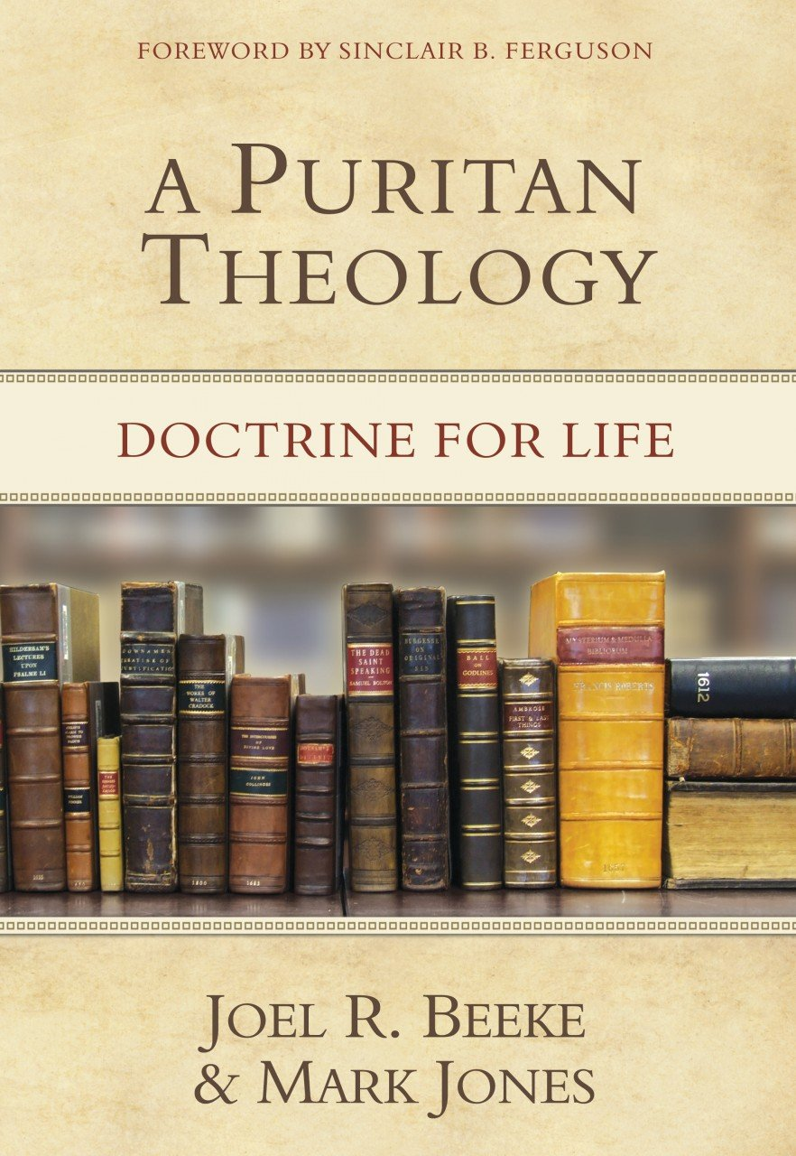 A Puritan Theology: Doctrine for Life: Beeke Ph.D., Joel R, Jones, Mark:  9781601781666: Books - Amazon.ca