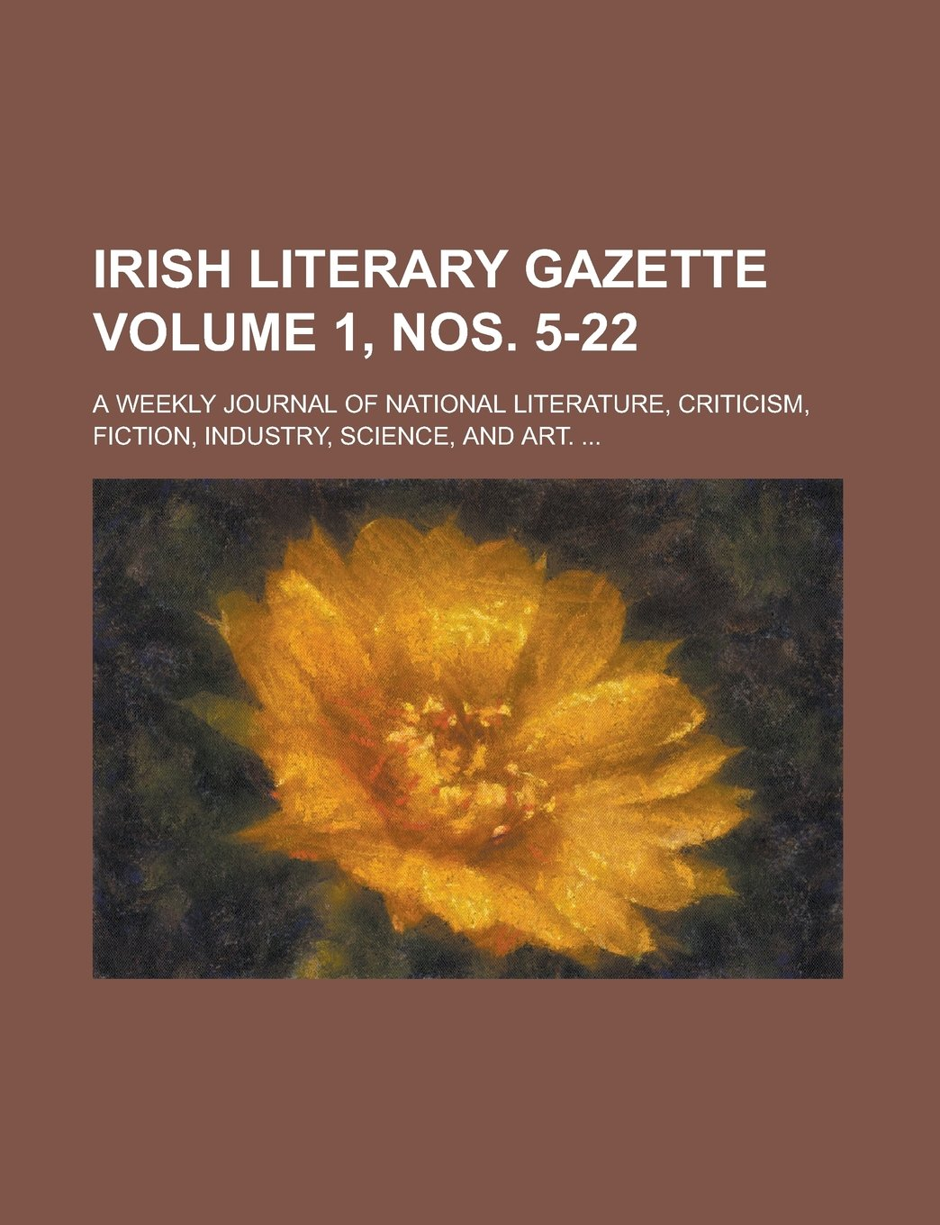 Download Irish literary gazette; A weekly journal of national literature, criticism, fiction, industry, science, and art. ... Volume 1, nos. 5-22 pdf epub