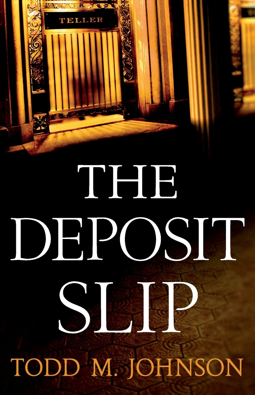 The Deposit Slip: Todd M. Johnson: 9780764209864: Amazon.com: Books