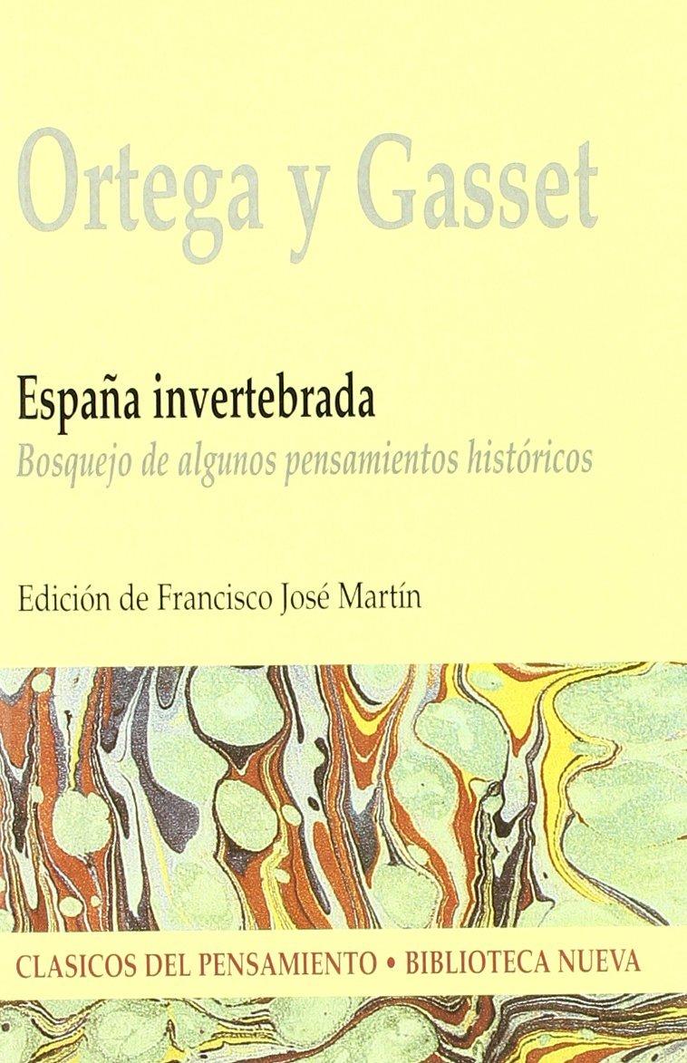 ESPAÑA INVERTEBRADA Clásicos del pensamiento de José Ortega y ...