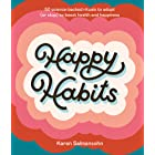 Happy Habits: 50 Science-Backed Rituals to Adopt (or Stop) to Boost Health and Happiness