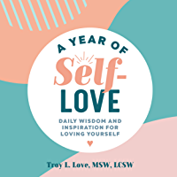 A Year of Self Love: Daily Wisdom and Inspiration for Loving Yourself (English Edition)