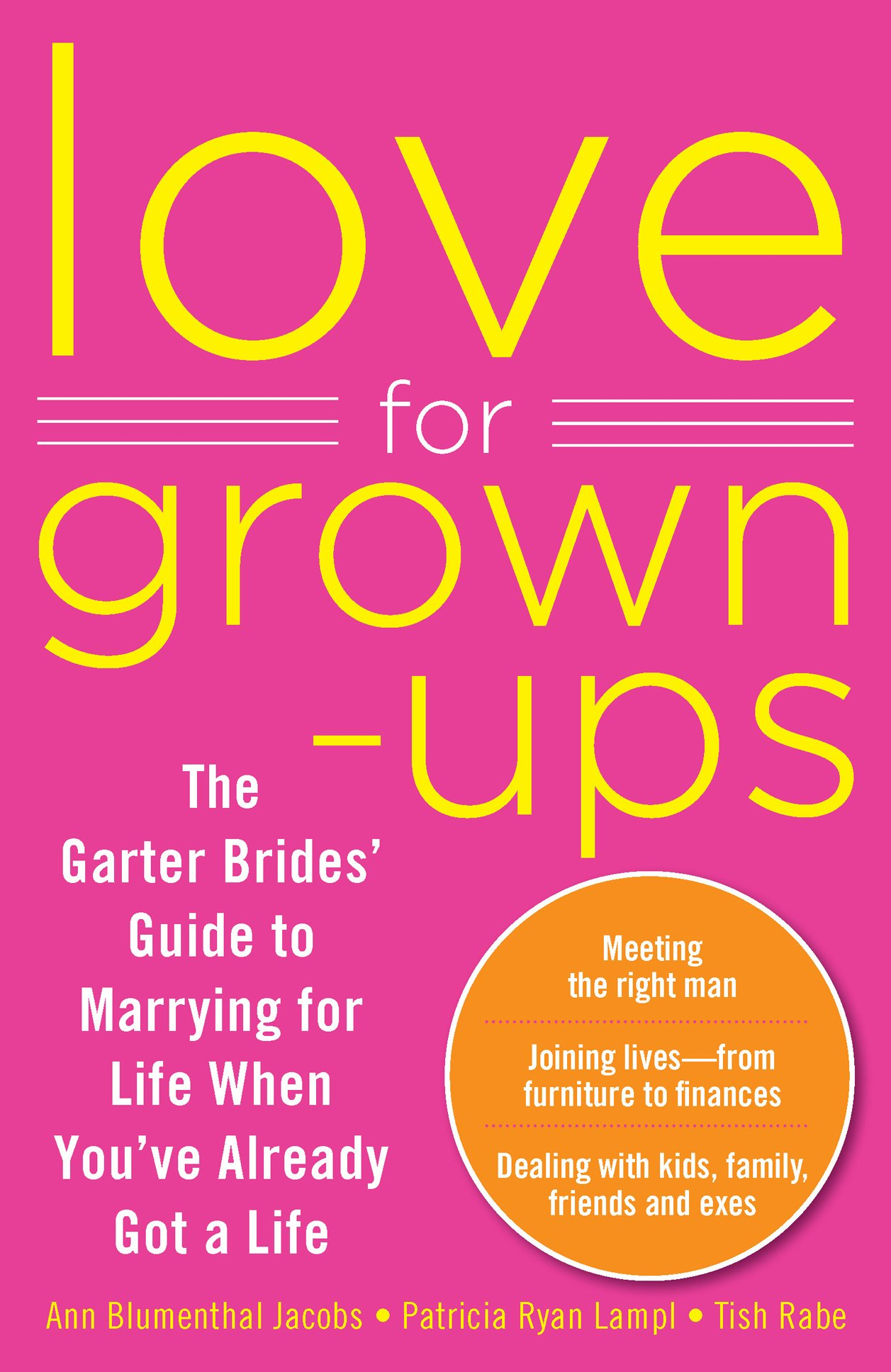 Love for Grown-ups: The Garter Brides Guide to Marrying for Life When Youve Already Got a Life