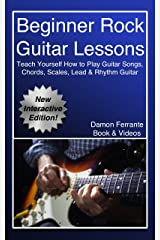 Beginner Rock Guitar Lessons: Guitar Instruction Guide to Learn How to Play Licks, Chords, Scales, Techniques, Lead & Rhythm Guitar, Basic Music Theory, and Exercises (Book, Videos & TAB) Kindle Edition