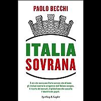 Italia sovrana: E' ora che nasca uno Stato sovrano che difenda gli italiani contro lo strapotere dell'Unione europea, il ricatto dei mercati, il globalismo che cancella l'identità dei popoli