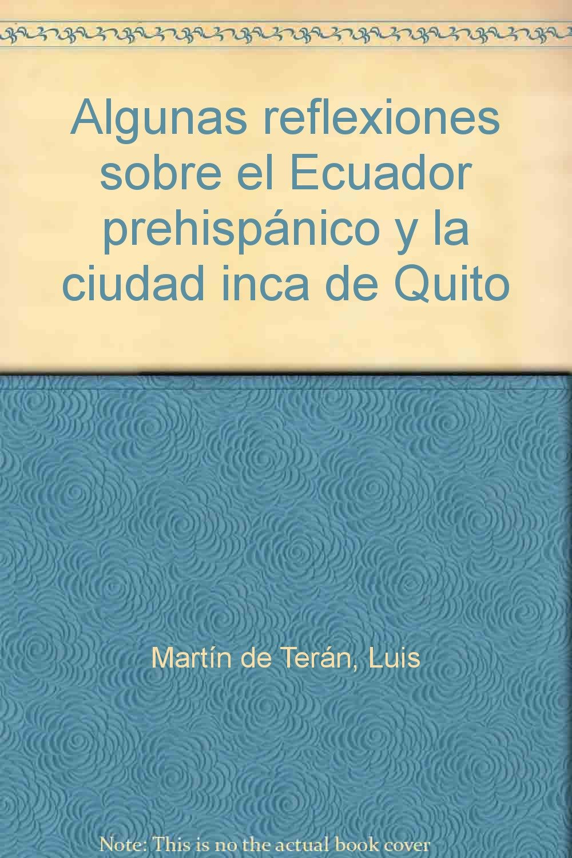 Algunas reflexiones sobre el Ecuador prehispánico y la ciudad inca de Quito: Amazon.es: Luis Martín de Terán, Inés del Pino Martínez: Libros