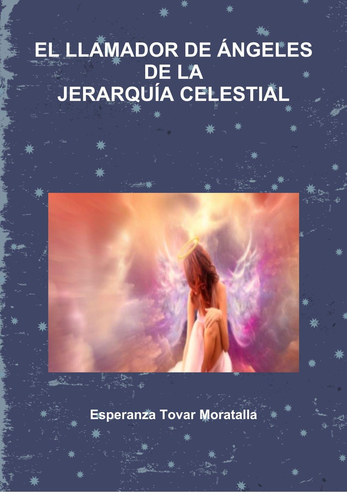 EL Llamador De Angeles De La Jerarquia Celestial: Amazon.es: Esperanza Tovar Moratalla: Libros
