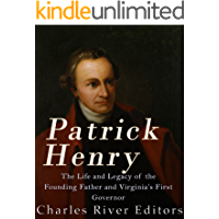 Patrick Henry: The Life and Legacy of the Founding Father and Virginia's First Governor