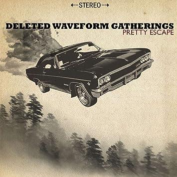 Deleted Waveform Gatherings - Pretty Escape - Amazon com Music