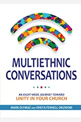 Multiethnic Conversations: an eight-week journey toward unity in your church Kindle Edition