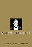 Mapplethorpe: A Biography