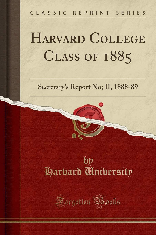 Download Harvard College Class of 1885: Secretary's Report No; II, 1888-89 (Classic Reprint) pdf