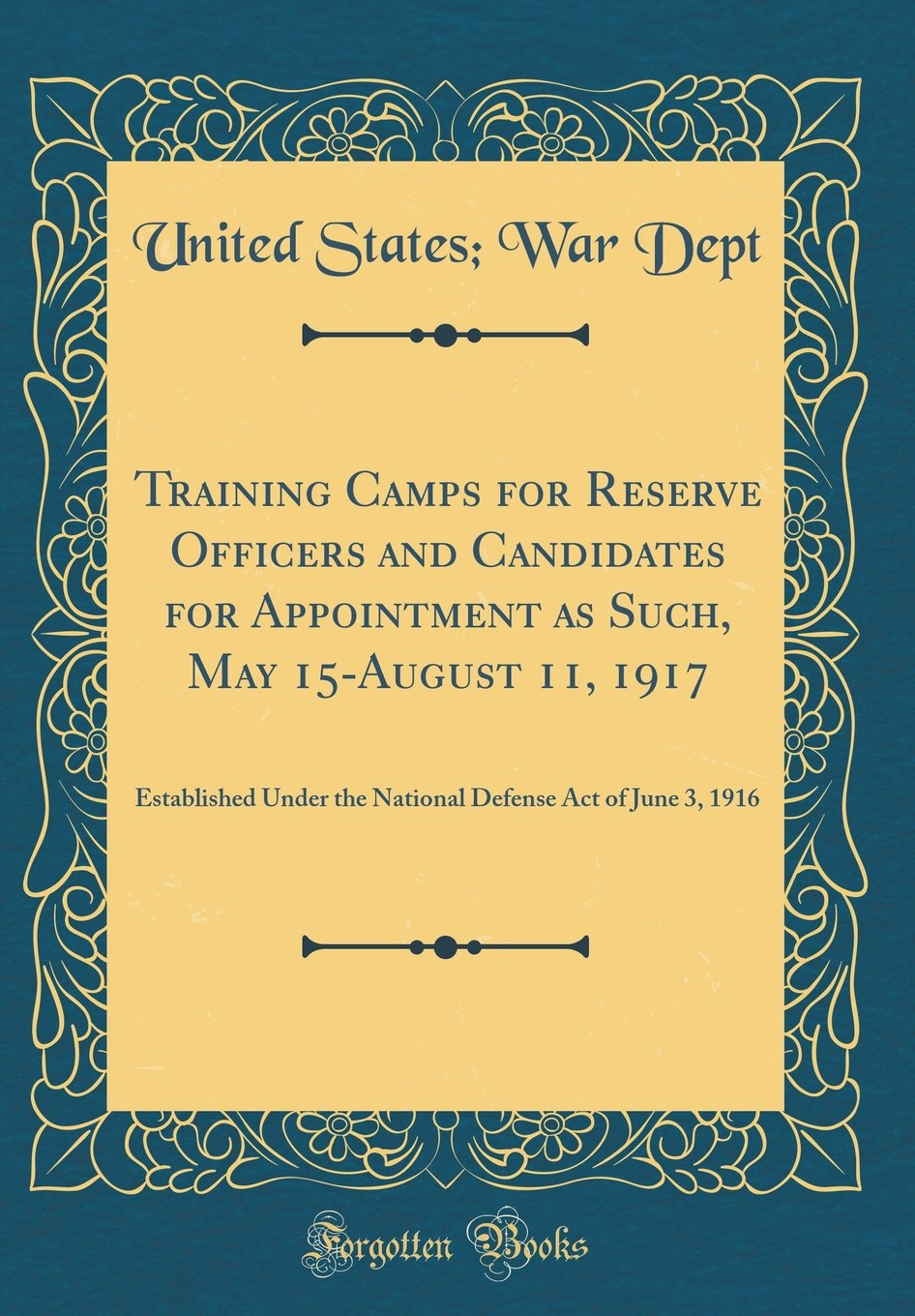 Download Training Camps for Reserve Officers and Candidates for Appointment as Such, May 15-August 11, 1917: Established Under the National Defense Act of June 3, 1916 (Classic Reprint) pdf