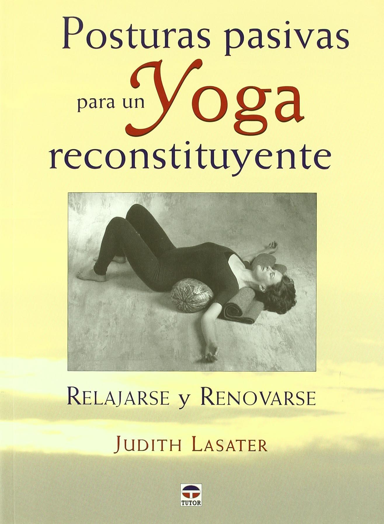 Posturas pasivas para un yoga reconstituyente: Judith ...
