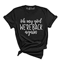 NuffSaid Oh My God We're Back Again Funny T-Shirt - Unisex Music Graphic Tee