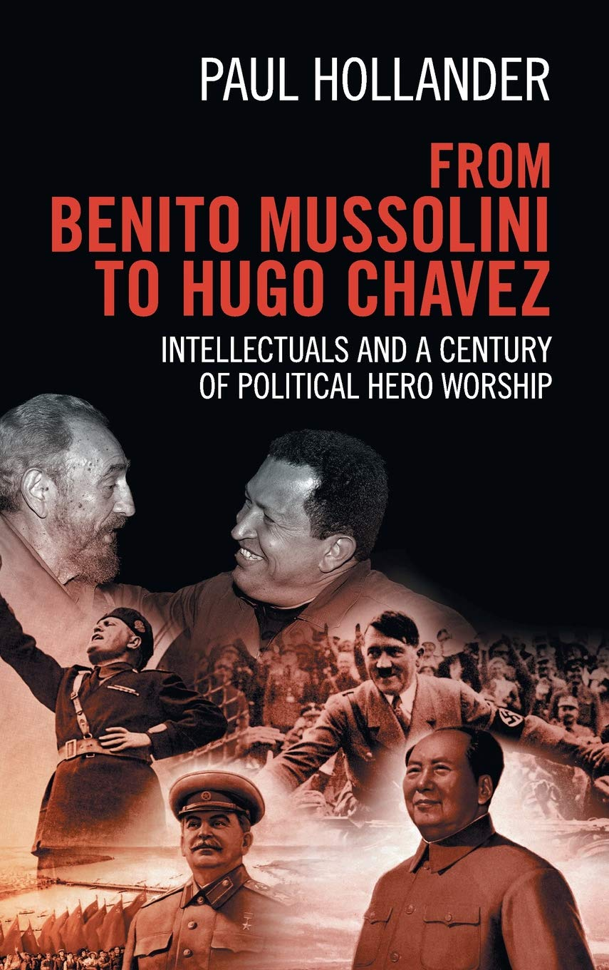 From Benito Mussolini to Hugo Chavez: Intellectuals and a Century of Political Hero Worship pdf