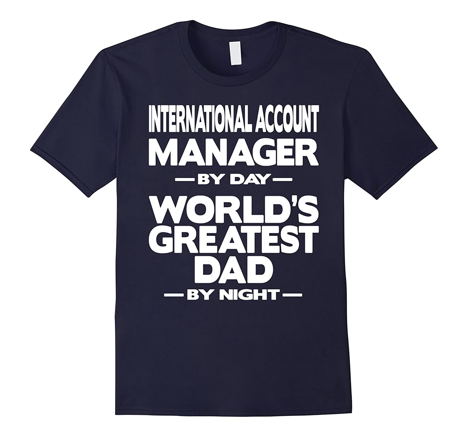 International Account Manager Worlds Greatest Dad T-Shirt-TD