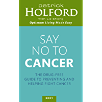 Say No To Cancer: The drug-free guide to preventing and helping fight cancer (English Edition)