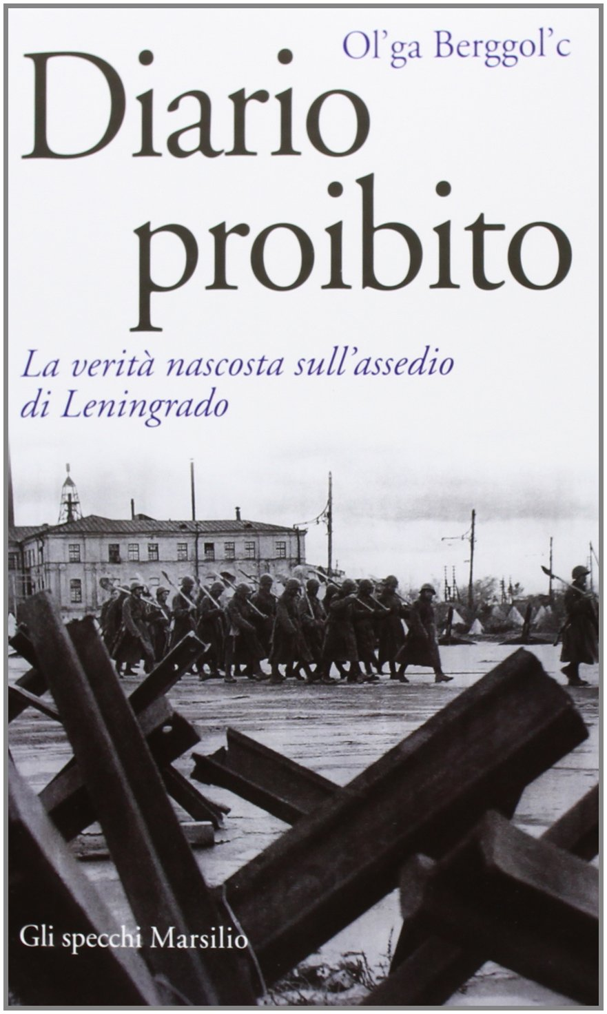 Diario proibito. La verità nascosta sull'assedio di Leningrado: Berggol'c,  Ol'ga: 9788831716246: Amazon.com: Books