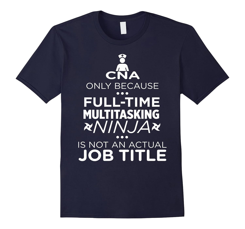 CNA Because Multitasking Ninja Not Job Funny T-Shirt-TD