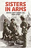 Sisters In Arms: British Army Nurses Tell Their Story