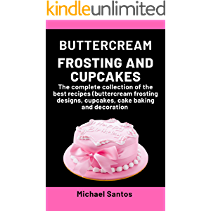 Buttercream Frosting and Cupcakes: A complete collection of the best recipes (buttercream frosting designs, cupcakes…