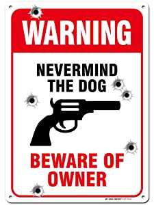 """Warning Never Mind Dog Beware of Owner with Gun Sign, 10"""" x 14"""" Industrial Grade Aluminum, Easy Mounting, Rust-Free/Fade Resistance, Indoor/Outdoor, USA Made by MY SIGN CENTER"""