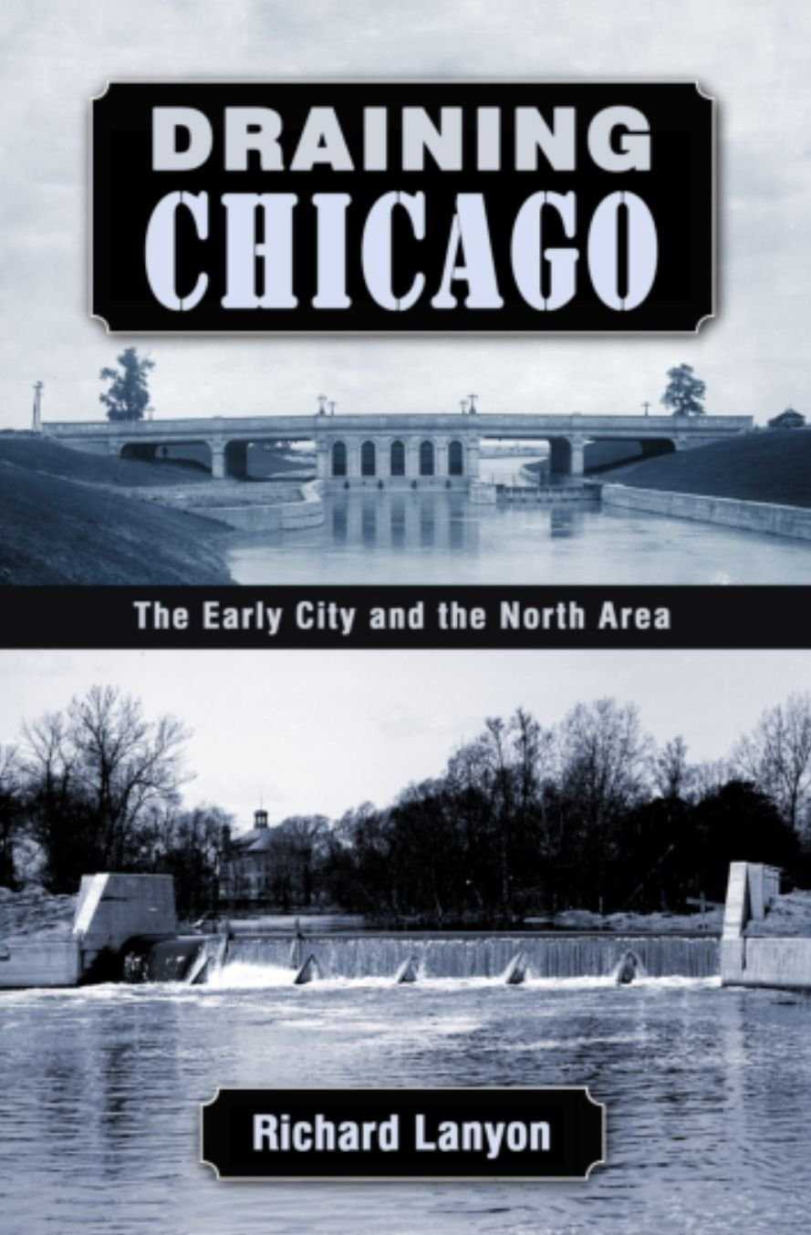 Draining Chicago: The Early City And The North Area: Richard Lanyon:  9781893121737: Amazon: Books