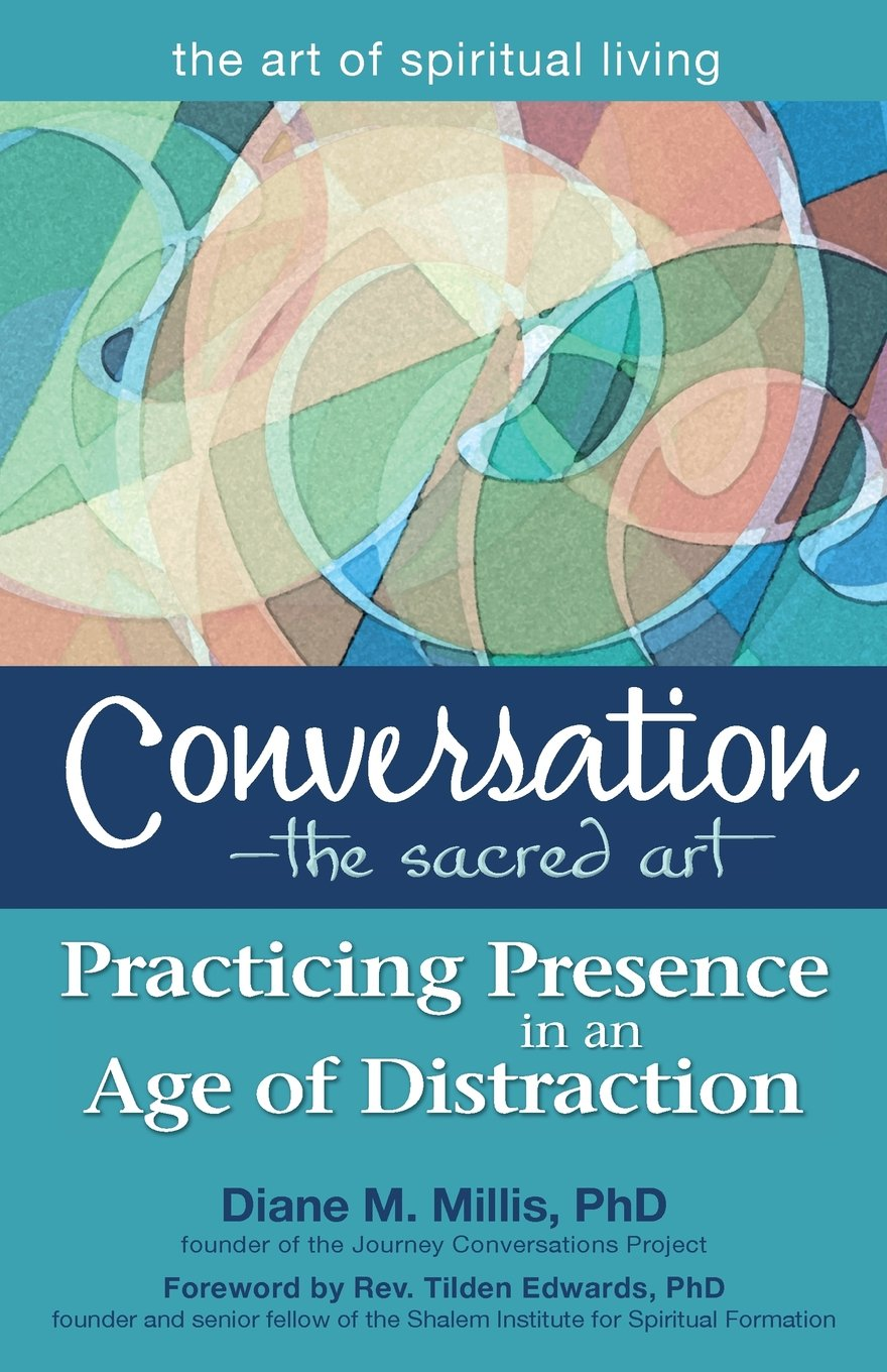 Read Online Conversation―The Sacred Art: Practicing Presence in an Age of Distraction (The Art of Spiritual Living) ebook