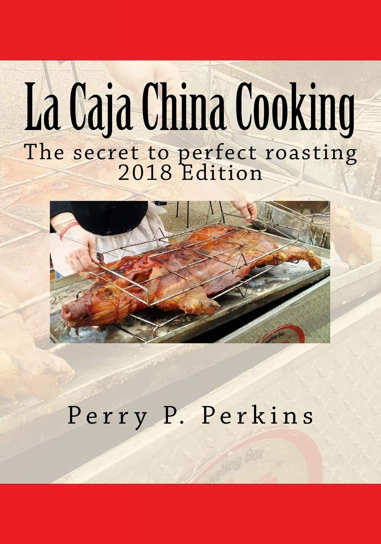 La Caja China Cooking: The secret to perfect roasting: Volume 1: Amazon.es: Perkins, Perry P: Libros en idiomas extranjeros