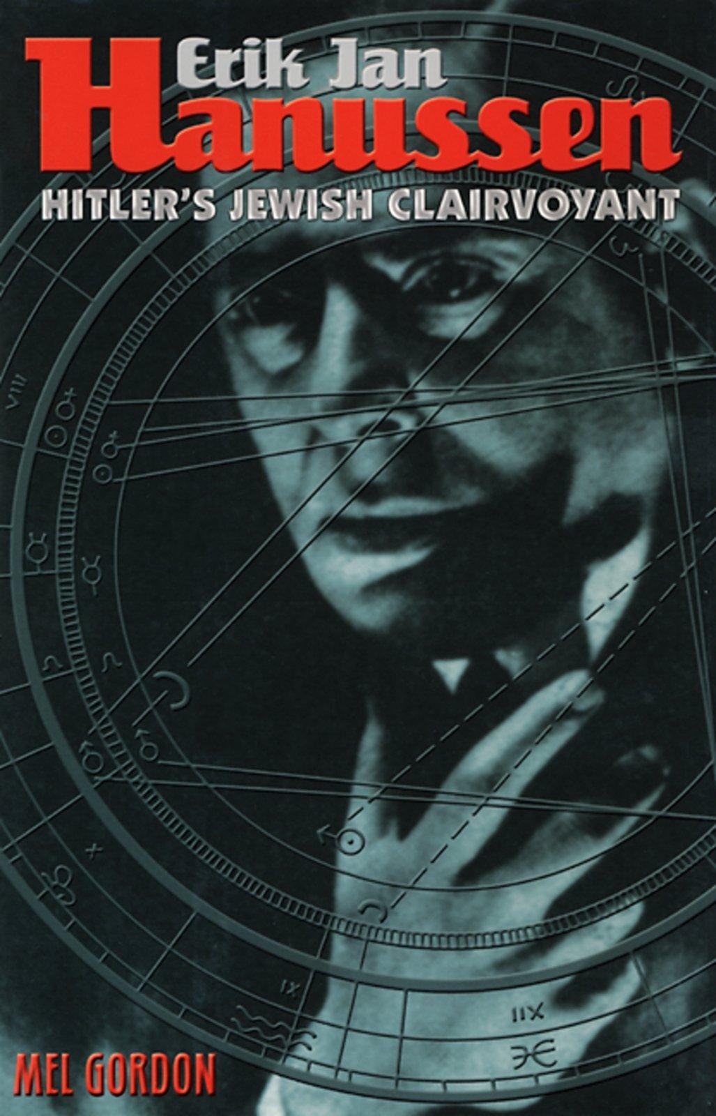 Erik Jan Hanussen  Hitler's Jewish Clairvoyant