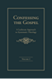 Confessing the Gospel: A Lutheran Approach to Systematic Theology - 2 Volume Set (ebook Edition)
