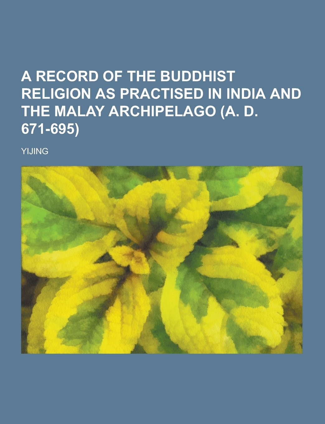 Read Online A Record of the Buddhist Religion as Practised in India and the Malay Archipelago (A. D. 671-695) pdf