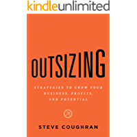 Outsizing: Strategies to Grow Your Business, Profits, and Potential (English Edition)