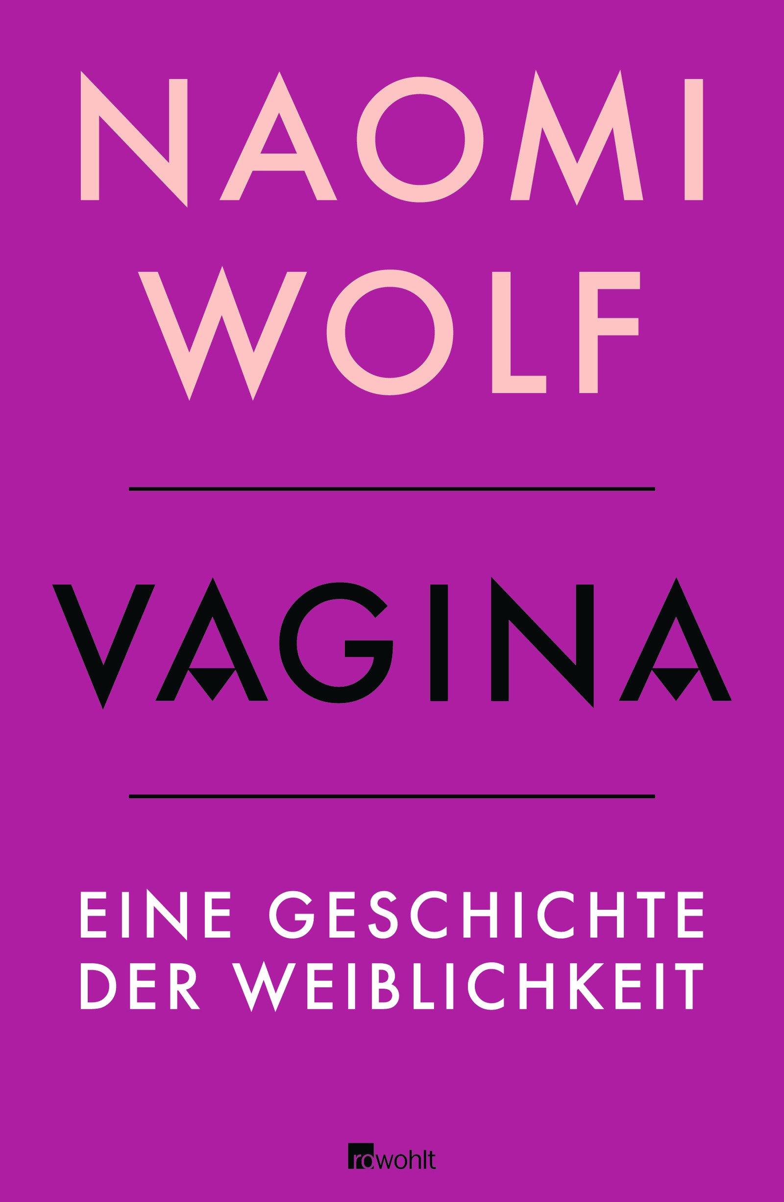 Vagina: Eine Geschichte der Weiblichkeit Gebundenes Buch – 2. Mai 2013 Naomi Wolf Barbara Imgrund Gabriele Gockel Karola Bartsch