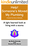 Help- Someone has moved my plumbing: A lighthearted look at living with a stoma, whether you have one or not!