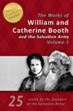 THE LIFE AND WORKS OF GENERAL WILLIAM BOOTH and CATHERINE BOOTH of the SALVATION ARMY (Illustrated): 25 works by the…