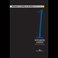 Introdução à história da filosofia - Vol. 1: Dos pré-socráticos a Aristóteles
