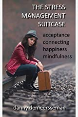 The Stress Management Suitcase: Acceptance, connecting, happiness, mindfulness. Kindle Edition