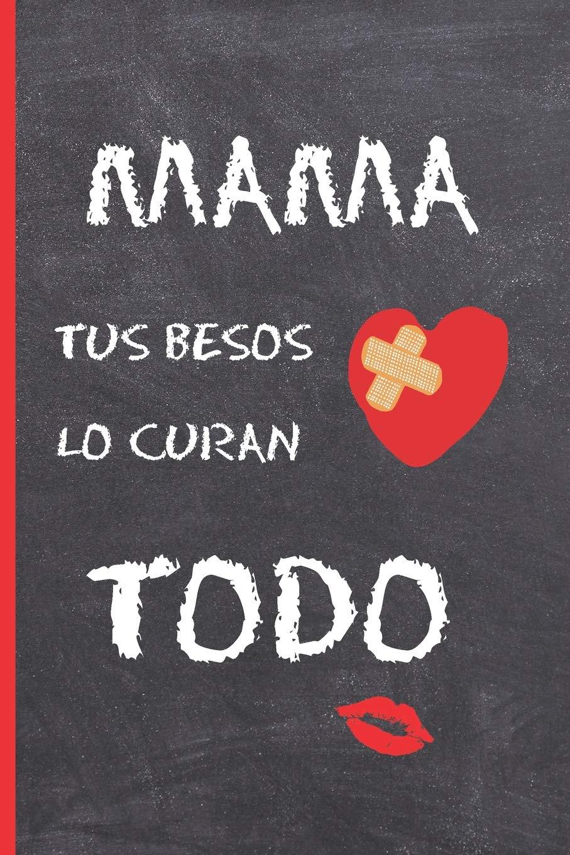MAMA, TUS BESOS LO CURAN TODO: CUADERNO 6