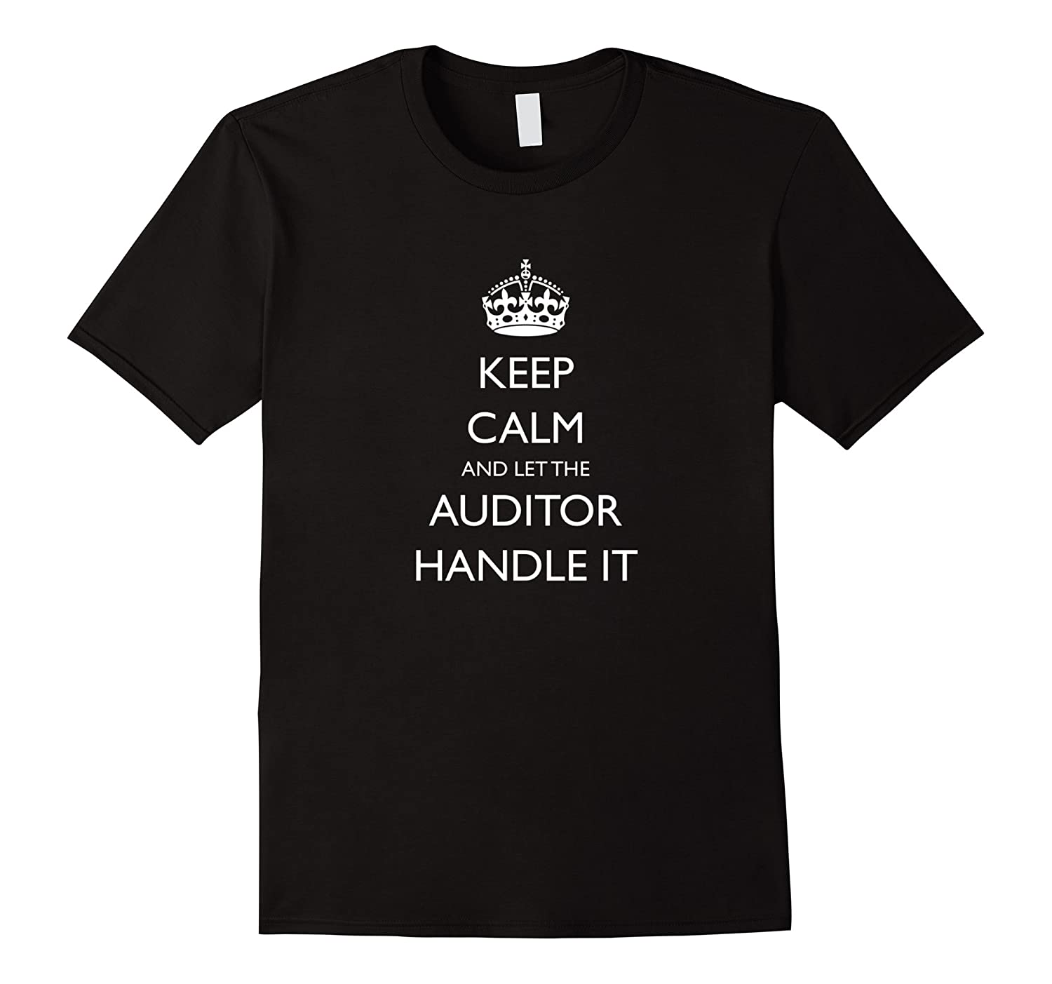 Keep Calm and Let the Auditor Handle It TShirt-T-Shirt