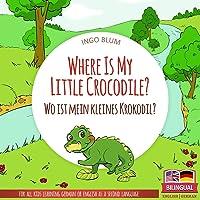 Where Is My Little Crocodile? - Wo ist mein kleines Krokodil?: English German Bilingual Children's picture Book (Where…