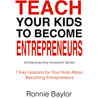 TEACH YOUR KIDS TO BECOME ENTREPRENEURS: 7 Key Lessons for Your Kids About Becoming Entrepreneurs ((Entrepreneurship Answered! Series) Book 1) (English Edition)
