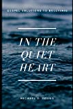 In the Quiet Heart: Gospel Solutions to Bullying: Young, Michael D.: 9798525827844: Amazon.com: Books