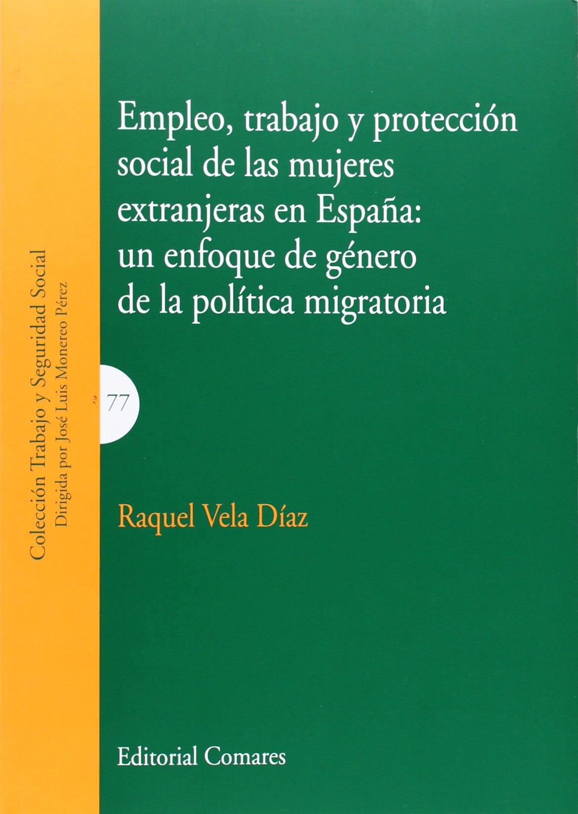 Empleo, trabajo y protección social de las mujeres extranjeras en España: un enf Trabajo Y Seguridad Social: Amazon.es: Vela Díaz, Raquel: Libros