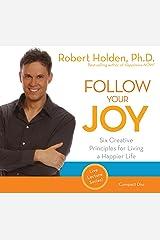 Follow Your Joy: 6 Creative Principles for Living a Happier Life Audio CD